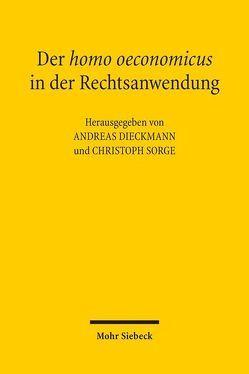 Der homo oeconomicus in der Rechtsanwendung von Dieckmann,  Andreas, Sorge,  Christoph