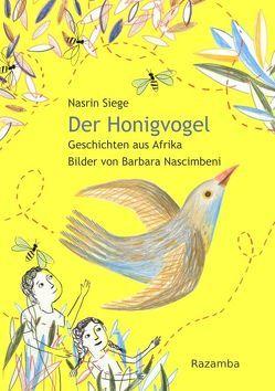 Der Honigvogel von Nascimbeni,  Barbara, Siege,  Nasrin