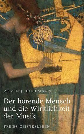 Der hörende Mensch und die Wirklichkeit der Musik von Husemann,  Armin J