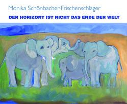 Der Horizont ist nicht das Ende der Welt von Schönbacher-Frischenschlager,  Monika