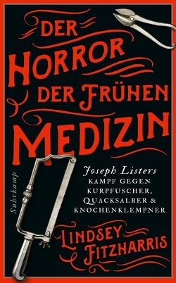 Der Horror der frühen Medizin von Fitzharris,  Lindsey, Oldenburg,  Volker
