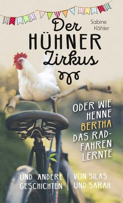 Der Hühnerzirkus oder Wie Henne Bertha das Radfahren lernte von Fett,  Andreas, Kähler,  Sabine