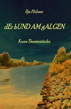 dEr hUND AM gALGEN von Hübner,  Ilja
