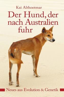 Der Hund, der nach Australien fuhr von Althoetmar,  Kai
