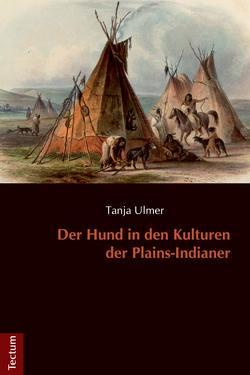 Der Hund in den Kulturen der Plains-Indianer von Ulmer,  Tanja