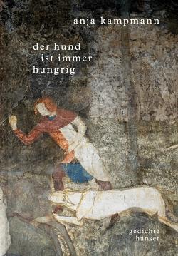 Der Hund ist immer hungrig von Kampmann,  Anja