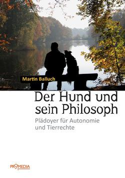 Der Hund und sein Philosoph von Balluch,  Martin