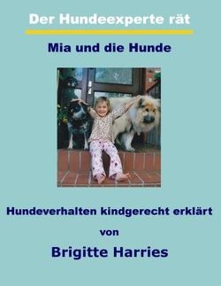 Der Hundeexperte rät – Mia und die Hunde von Harries,  Brigitte