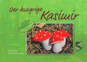 Der hungrige Kasimir von Schutting,  Ursula, Troyer,  Eva