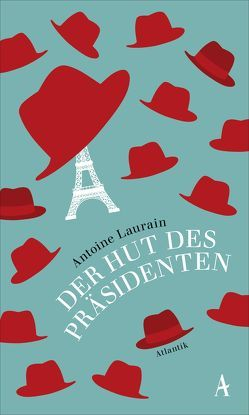 Der Hut des Präsidenten von Kalscheuer,  Claudia, Laurain,  Antoine