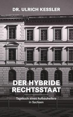Der hybride Rechtsstaat von Kessler,  Ulrich