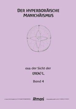 Der hyperboräische Manichäismus Band 4 von Atmani