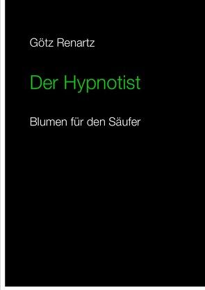 Der Hypnotist Blumen für den Säufer von Renartz,  Götz