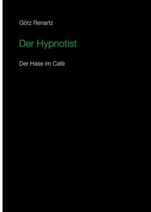 Der Hypnotist  Der Hase im Cafe von Renartz,  Götz