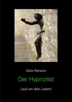 Der Hypnotist Lauf um dein Leben! von Renartz,  Götz