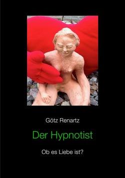 Der Hypnotist Ob es Liebe ist? von Renartz,  Götz