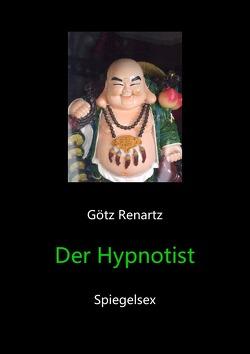 Der Hypnotist Spiegelsex von Renartz,  Götz