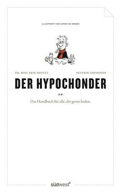 Der Hypochonder von Groebner,  Severin, Heintz,  Erik, Moser,  Christian