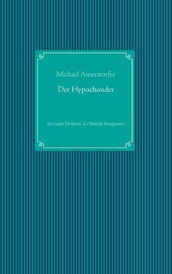 Der Hypochonder von Amerstorfer,  Michael