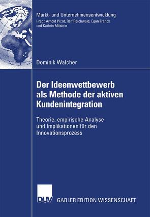 Der Ideenwettbewerb als Methode der aktiven Kundenintegration von Reichwald,  Prof. Dr. Prof. h.c. Dr. h.c. Ralf, Walcher,  Dominik