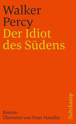 Der Idiot des Südens von Handke,  Peter, Percy,  Walker