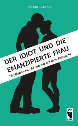 Der Idiot und die emanzipierte Frau von Ungureanu,  Dan
