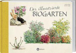 Der illustrierte Biogarten von Elger,  Robert, Loppé,  Michael