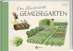 Der illustrierte Gemüsegarten von Elger,  Robert, Loppé,  Michael