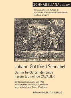 Der im Irr-Garten der Liebe herum taumelnde CAVALIER von Czerwionka,  Marcus, Schnabel,  Johann Gottfried, Schubert,  Gerd, Wohlleben,  Robert