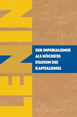 Der Imperialismus als höchstes Stadium des Kapitalismus von Lenin,  Wladimir Iljitsch