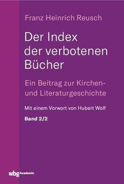 Der Index der verbotenen Bücher. Bd.2/2 von Reusch,  Franz, Wolf,  Hubert