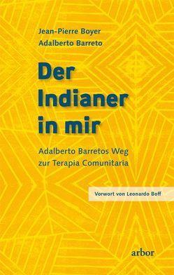 Der Indianer in mir von Barreto,  Adalberto, Boff,  Leonardo, Boyer,  Jean-Pierre, Brandenburg,  Peter