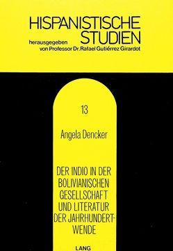 Der Indio in der bolivianischen Gesellschaft und Literatur der Jahrhundertwende von Dencker,  Angela