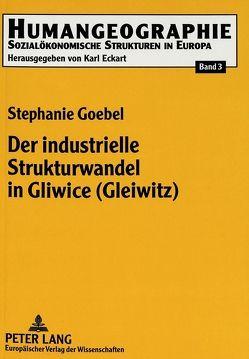 Der industrielle Strukturwandel in Gliwice (Gleiwitz) von Goebel,  Stephanie