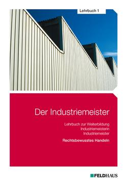 Der Industriemeister / Der Industriemeister – Lehrbuch 1 von Glockauer,  Jan, Gold,  Sven H, Schmidt-Wessel,  Elke H