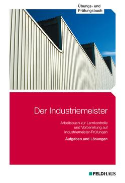 Der Industriemeister / Der Industriemeister – Übungs- und Prüfungsbuch von Glockauer,  Jan, Gold,  Sven H, Schmidt-Wessel,  Elke H, Wessel,  Frank