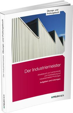 Der Industriemeister / Übungs- und Prüfungsbuch von Glockauer,  Jan, Gold,  Sven H, Schmidt-Wessel,  Elke, Wessel,  Frank