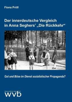 """Der innerdeutsche Vergleich in Anna Seghers' """"Die Rückkehr"""" von Pröll,  Fiona"""