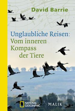 Unglaubliche Reisen: Vom inneren Kompass der Tiere von Barrie,  David, Stadler,  Harald