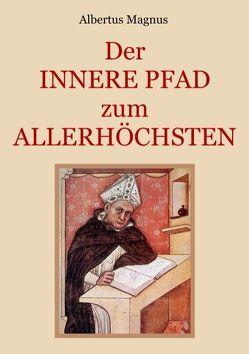 Der innere Pfad zum Allerhöchsten von Eibisch,  Conrad, Magnus,  Albertus