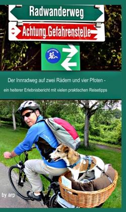 Der Innradweg auf zwei Rädern und vier Pfoten – ein heiterer Erlebnisbericht mit vielen praktischen Reisetipps von Bauer,  Angeline