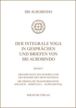 Der Integrale Yoga in Gesprächen und Briefen von Sri Aurobindo von Aurobindo,  Sri, Montecrossa,  Michel