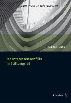 Der Interessenkonflikt im Stiftungsrat von Gubler,  Simon L.