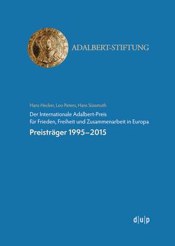 Der Internationale Adalbert-Preis für Frieden, Freiheit und Zusammenarbeit in Europa von Hans Hecker, Hans Süssmuth, Leo Peters