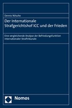 Der Internationale Strafgerichtshof ICC und der Frieden von Nitsche,  Dennis