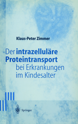 Der intrazelluläre Proteintransport bei Erkrankungen im Kindesalter von Zimmer,  Klaus-Peter