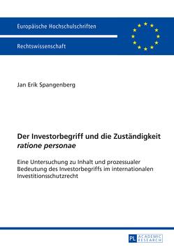 Der Investorbegriff und die Zuständigkeit «ratione personae» von Spangenberg,  Jan Erik