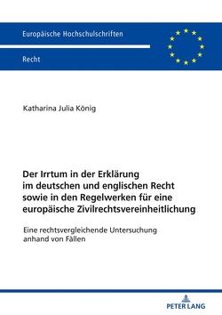 Der Irrtum in der Erklärung im deutschen und englischen Recht sowie in den Regelwerken für eine europäische Zivilrechtsvereinheitlichung von König,  Katharina Julia