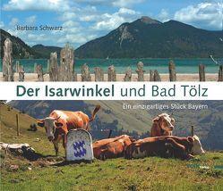 Der Isarwinkel und Bad Tölz von Ostler,  Alois, Schwarz,  Barbara, Schwarz,  Gregor