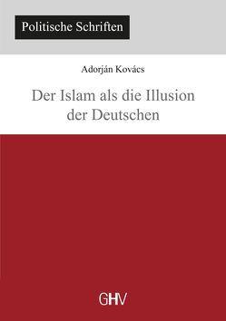 Der Islam als die Illusion der Deutschen von Kovács,  Adorján